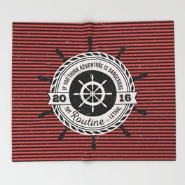 Nautical - If you think adventure is dangerous, try routine it's lethal Throw Blanket