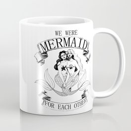 we were MERMAID for each other Coffee Mug