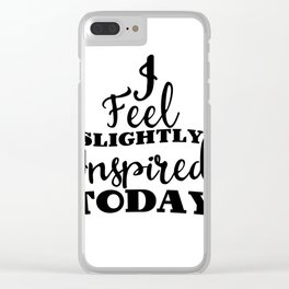 I feel slightly inspired today Clear iPhone Case