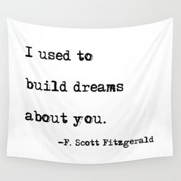I used to build dreams about you - F. Scott Fitzgerald quote Wall Tapestry