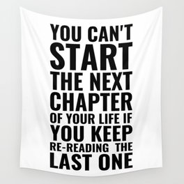 You can't start the next chapter of your life if you keep re-reading the last one | Inspirational Wall Tapestry