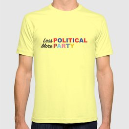 Less Political // More Party T-shirt