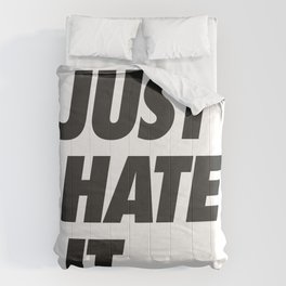 Just hate it. Comforters