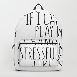 I Handled Every Stressful Situation Backpack