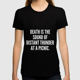 Death is the sound of distant thunder at a picnic T-shirt