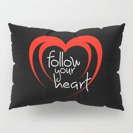 Heart follow your heart black Pillow Sham