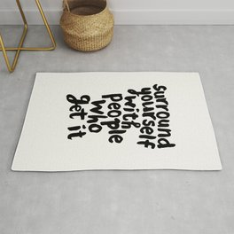 Surround Yourself With People Who Get It motivational typography in black and white home and bedroom Rug