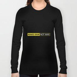 Make RAW not WAR Long Sleeve T-shirt