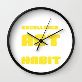 Empowerment Excellence Tshirt Design Excellence is a habit Wall Clock