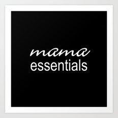 Mama Essentials (black with white) Art Print