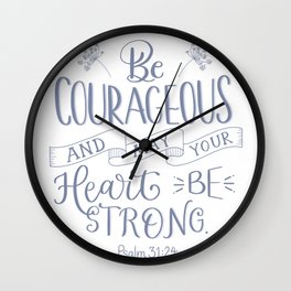 Be Courageous Wall Clock