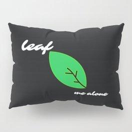 Leaf Me Alone ... Pillow Sham
