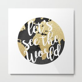 Let's See The World Metal Print