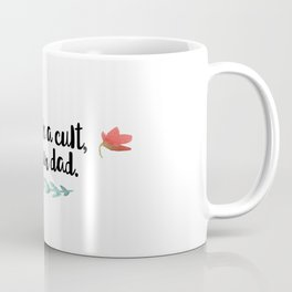 "My Favorite Murder Podcast Quote ""You're in a cult, call your dad."" Coffee Mug"