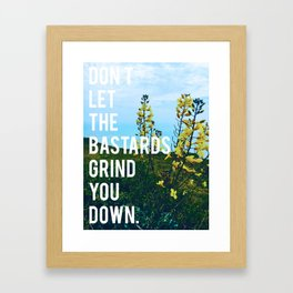 don't let the bastards grind you down Framed Art Print