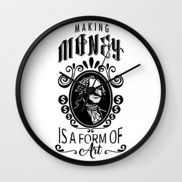 Making Money Is A Form Of Art Wall Clock