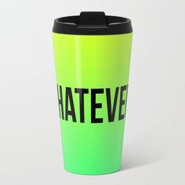 WHATEVER Travel Mug