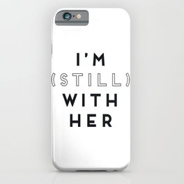 I'm (Still) With Her iPhone Case