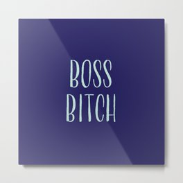 Boss Bitch Metal Print