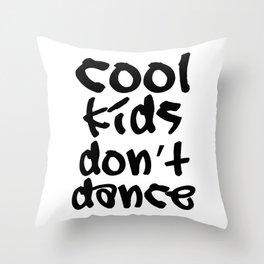Cool kids don't dance Throw Pillow