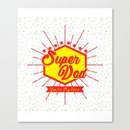 Super Dad You're My Hero Canvas Print