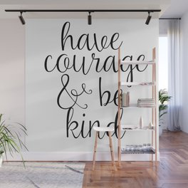 Have Courage And Be Kind Wall Mural