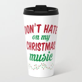 Don't Hate On My Christmas Music Travel Mug