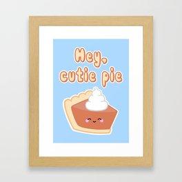Hey, Cutie Pie Framed Art Print