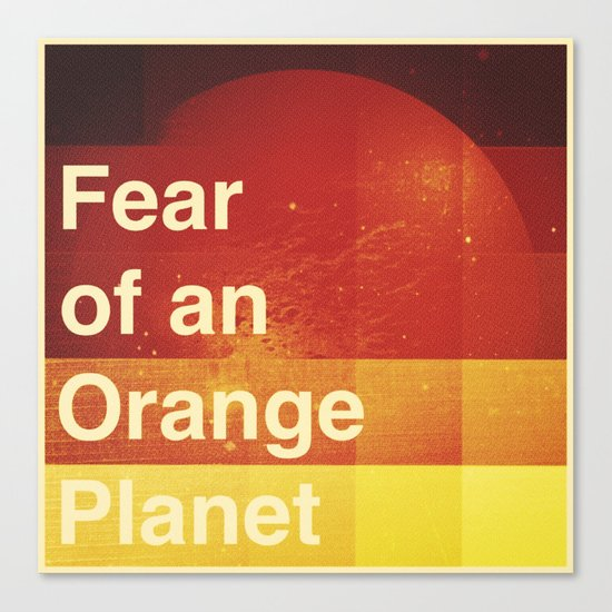 Fear of an Orange Planet Canvas Print