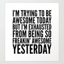 I'M TRYING TO BE AWESOME TODAY, BUT I'M EXHAUSTED FROM BEING SO FREAKIN' AWESOME YESTERDAY by creativeangel