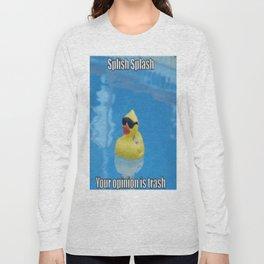 Splish Splash Your Opinion Is Trash Long Sleeve T-shirt