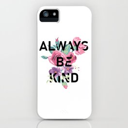 Always Be Kind iPhone Case