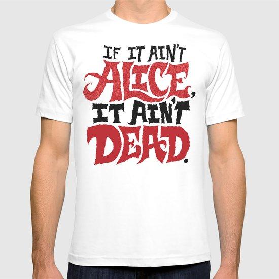 If it ain't Alice, it ain't dead. T-shirt