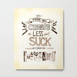 The More You Create Metal Print