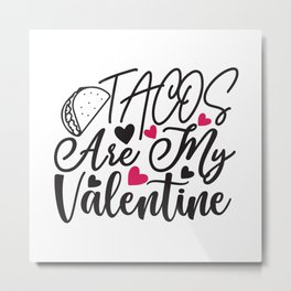 Tacos Are My Valentine - Funny Love humor - Cute typography - Lovely and romantic quotes illustration Metal Print
