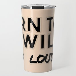 Wild and loud Travel Mug