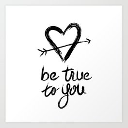 Be True to You by Jessica Kirkland Art Print