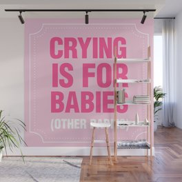 Crying is for Babies Wall Mural