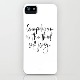 Comparison Is The Thief Of Joy, Black And White, Motivational Poster, Inspirational Poster iPhone Case