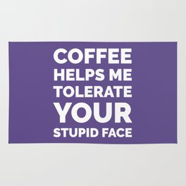 Coffee Helps Me Tolerate Your Stupid Face (Ultra Violet) Rug