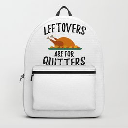Thanksgiving Leftovers Are For Quitters Backpack