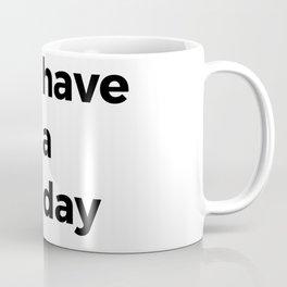 Have a day Coffee Mug