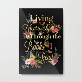 Living Vicariously Through the Books I Read (Black) Metal Print