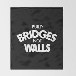 Build bridges not walls Throw Blanket