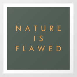 Nature Is Flawed Art Print