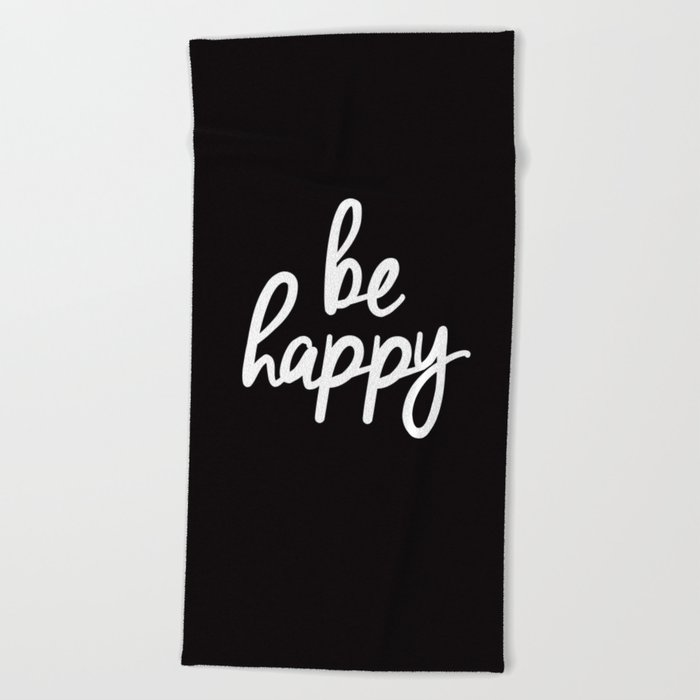 Be Happy Black and White Short Inspirational Quotes Pursuit of Happiness  Quote Daily Inspo Beach Towel by themotivatedtype