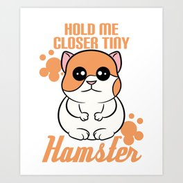 """""""Hold me closer tiny hamster"""" is a great reward for squeegee and tiny pet lover like you! Art Print"""