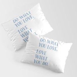 DO WHAT YOU LOVE. LOVE WHAT YOU DO. Cerulean Blue Typography Pillow Sham