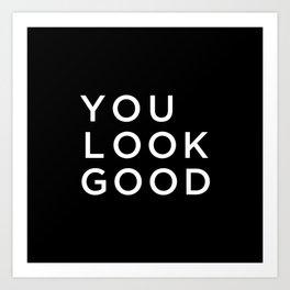 You look good Art Print