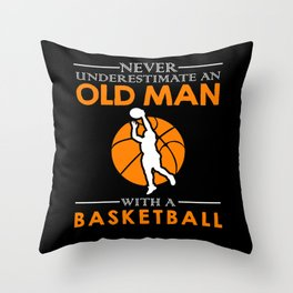 Never Underestimate An Old Man With A Basketball Throw Pillow